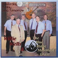 Yesterday, Today and Tomorrow — Willie Wells and the Blue Ridge Mountain Grass