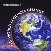 The World Is Gonna Change — Martin Rodriguez