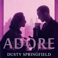 Adore — Dusty Springfield