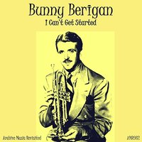 I Can't Get Started — Bunny Berigan and His Orchestra