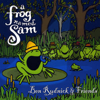 A Frog Named Sam — Ben Rudnick and Friends