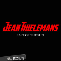 East of the Sun — Jean Thielemans