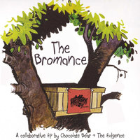 The Bromance — The Exigence, Chocolate Bear, Chocolate Bear, The Exigence