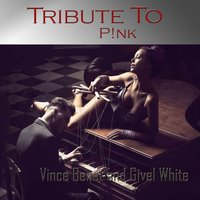 TributeTo P!nk: Just Give Me a Reason — Vince Benet, Givel White