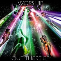Out There — Worship