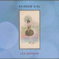 Rainbow Girl — Lee Morgan, Lee Morgan Sextet, Lee Morgan, Lee Morgan Sextet