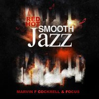 Red Hot Smooth Jazz — Focus, Marvin F Cockrell