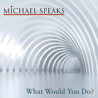 What Would You Do — MICHAEL SPEAKS