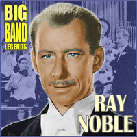 Big Band Legends — Ray Noble & His Orchestra