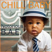 Chill Baby Notorious B.A.E.: The Only Lullaby Album You'll Ever Need from the Very First O.G. Hat-Wearing Baby — Baby Lullaby, Baby Lullaby Ensemble, Chill Baby