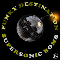 Supersonic Bomb — Funky Destination