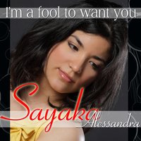 I'm a Fool to Want You — Sayaka