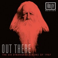 Out There - The Six Strangest Albums of 1957 — сборник