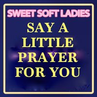 Say a Little Prayer for You — Sweet Soft Ladies, Limited Lifestyle Edition