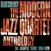 Bluesology: The Atlantic Years 1956-1988 The Modern Jazz Quartet Anthology — The Modern Jazz Quartet