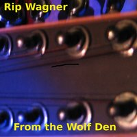 From the Wolf Den — Rip Wagner