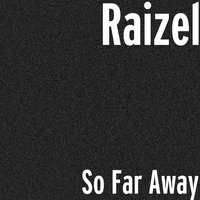 So Far Away — Raizel