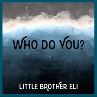 Who Do You? — Little Brother Eli