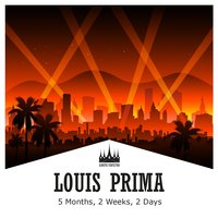 5 Months, 2 Weeks, 2 Days — Louis Prima, Irving Berlin