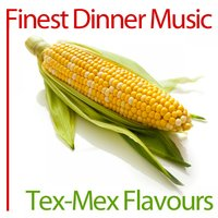 Finest Dinner Music: Tex-Mex Flavours — Tex-Mex Flavours