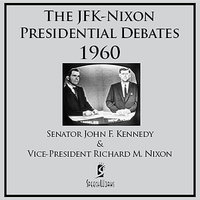 The JFK-Nixon Presidential Debates - 1960 — Richard Nixon, John F. Kennedy