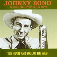 The Heart and Soul of the West — Johnny Bond & His Red River Valley Boys