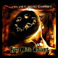 Fun With Knives — Velvet Acid Christ