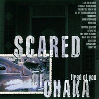Tired Of You — Scared Of Chaka