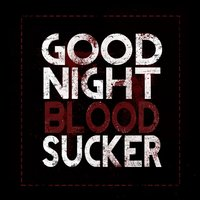 Good Night Blood Sucker — Time Is A Thief