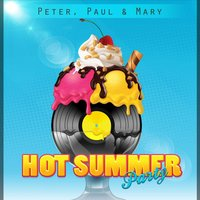 Hot Summer Party — Peter, Paul And Mary