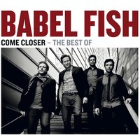 Come Closer - The Best Of — Babel Fish
