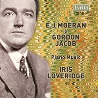 Moeran & Jacob: Piano Music — Gordon Jacob, Ernest Moeran, Iris Loveridge