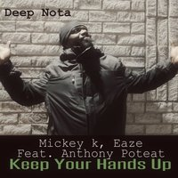 Keep Your Hands Up — Mickey K, Eaze, Anthony Poteat
