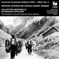 Constantin Brailoiu: The World Collection of Folk Music, Recorded Between 1913 and 1953, Vol. 4: Western, Northern and Central Europe & Eskimos — сборник