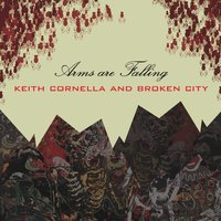 Arms Are Falling — Keith Cornella and Broken City