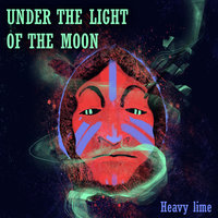 Under The Light Of The Moon — Heavy Lime