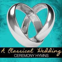 A Classical Wedding: Ceremony Hymns — David Evans, Hubert Parry, Lennox Berkeley, William Penfro Rowlands