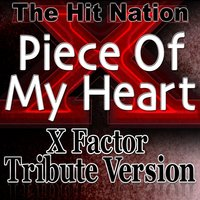 Piece of my Heart - X Factor Tribute Version — The Hit Nation