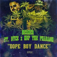 Dope Boy Dance — Berner, Dyce, Nef the Pharoah