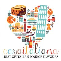 Casa italiana: Best of Italian Lounge Flavours — сборник