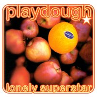 Lonely Superstar — Playdough