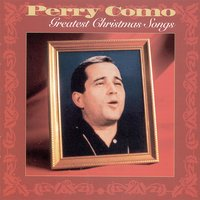 Greatest Christmas Songs — Perry Como, Ирвинг Берлин, Франц Шуберт