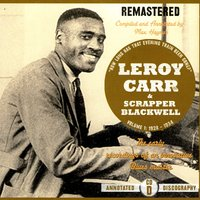"Volume 1: ""How Long Has That Evening Train Been Gone"", CD D — Leroy Carr & Scrapper Blackwell"