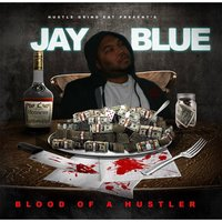 Blood of a Hustler — Jay Blue