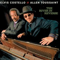 The River In Reverse — Elvis Costello, Allen Toussaint