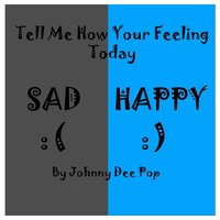 Tell Me How Your Feeling Today — Johnny Dee Pop