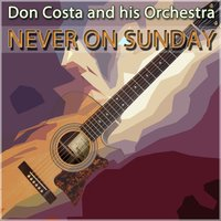 Never on Sunday — Don Costa and His Orchestra