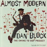 Almost Modern - The Swing To Bop Project — Dan Block