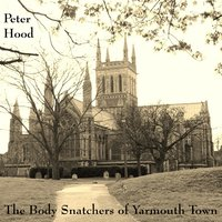 The Body Snatchers of Yarmouth Town — Peter Hood