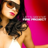 Let's Groove — Fire Project